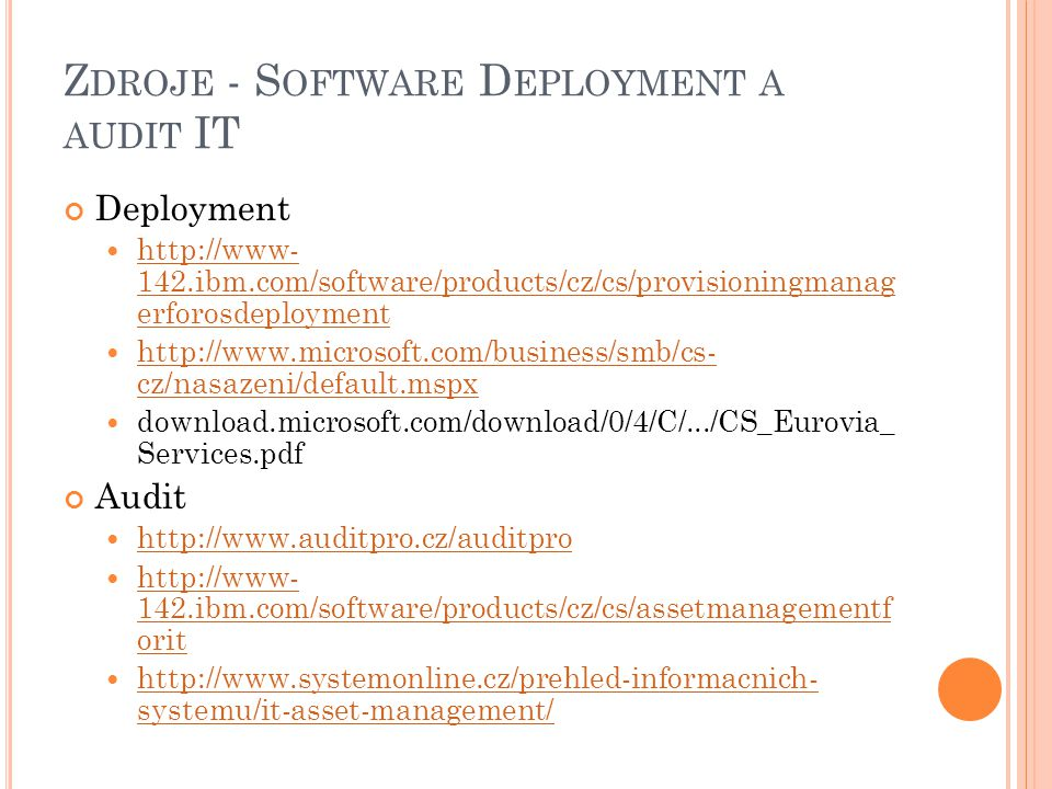 Z DROJE - S OFTWARE D EPLOYMENT A AUDIT IT Deployment http://www- 142.ibm.com/software/products/cz/cs/provisioningmanag erforosdeployment http://www-