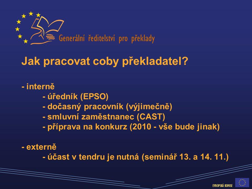Generální ředitelství pro překlady EVROPSKÁ KOMISE Jak pracovat coby překladatel? - interně - úředník (EPSO) - dočasný pracovník (výjimečně) - smluvní