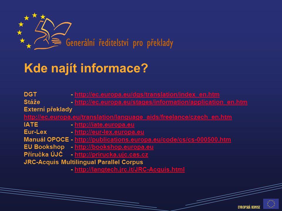 Generální ředitelství pro překlady EVROPSKÁ KOMISE Kde najít informace? DGT- http://ec.europa.eu/dgs/translation/index_en.htm Stáže- http://ec.europa.