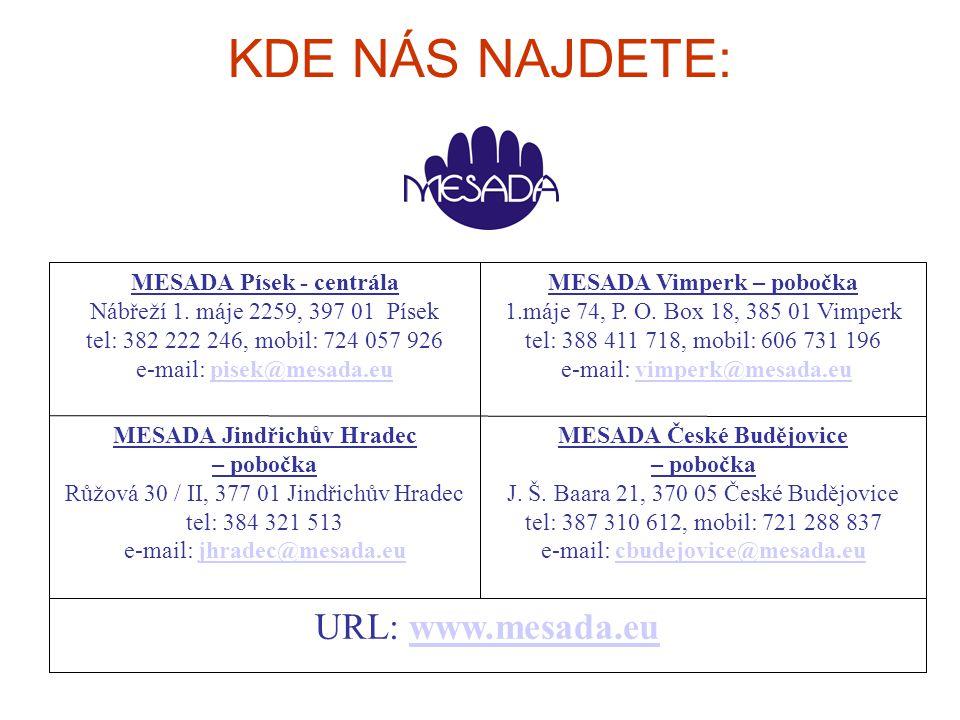 URL: www.mesada.euwww.mesada.eu MESADA České Budějovice – pobočka J. Š. Baara 21, 370 05 České Budějovice tel: 387 310 612, mobil: 721 288 837 e-mail: