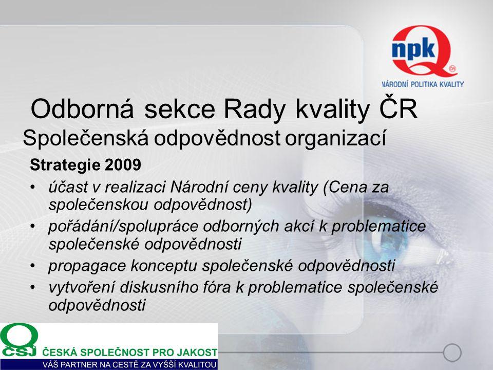 Odborná sekce Rady kvality ČR Společenská odpovědnost organizací Strategie 2009 účast v realizaci Národní ceny kvality (Cena za společenskou odpovědno