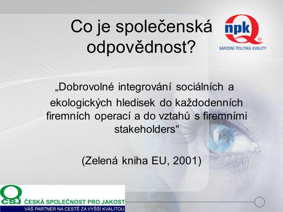 """Co je společenská odpovědnost? """"Dobrovolné integrování sociálních a ekologických hledisek do každodenních firemních operací a do vztahů s firemními st"""