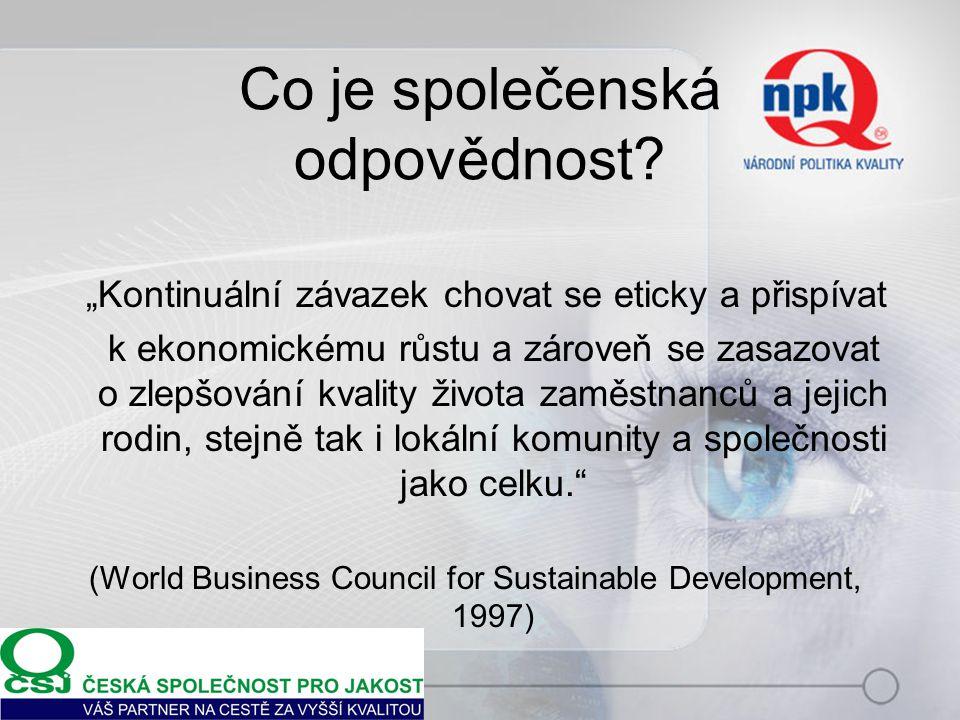 """Co je společenská odpovědnost? """"Kontinuální závazek chovat se eticky a přispívat k ekonomickému růstu a zároveň se zasazovat o zlepšování kvality živo"""