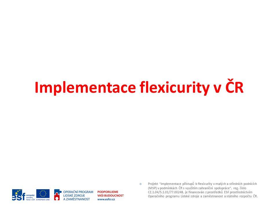 Implementace flexicurity v ČR Projekt Implementace přístupů k flexicurity v malých a středních podnicích (MSP) v podmínkách ČR s využitím zahraniční spolupráce , reg.