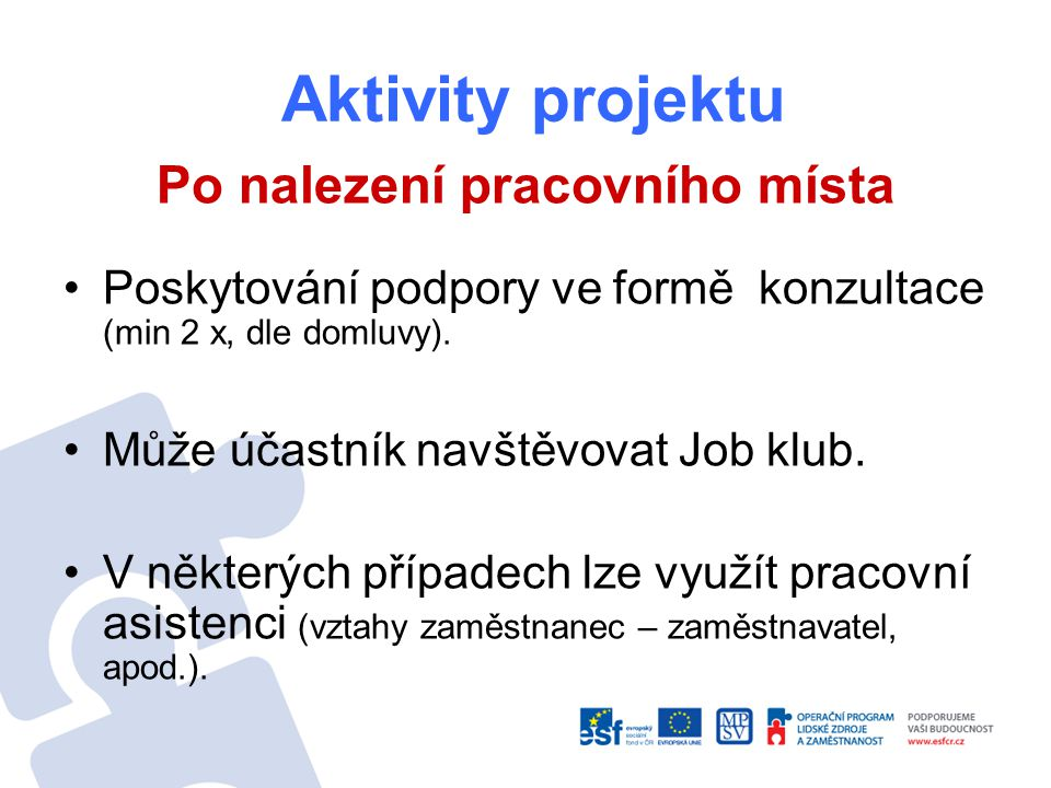 Aktivity projektu Po nalezení pracovního místa Poskytování podpory ve formě konzultace (min 2 x, dle domluvy). Může účastník navštěvovat Job klub. V n