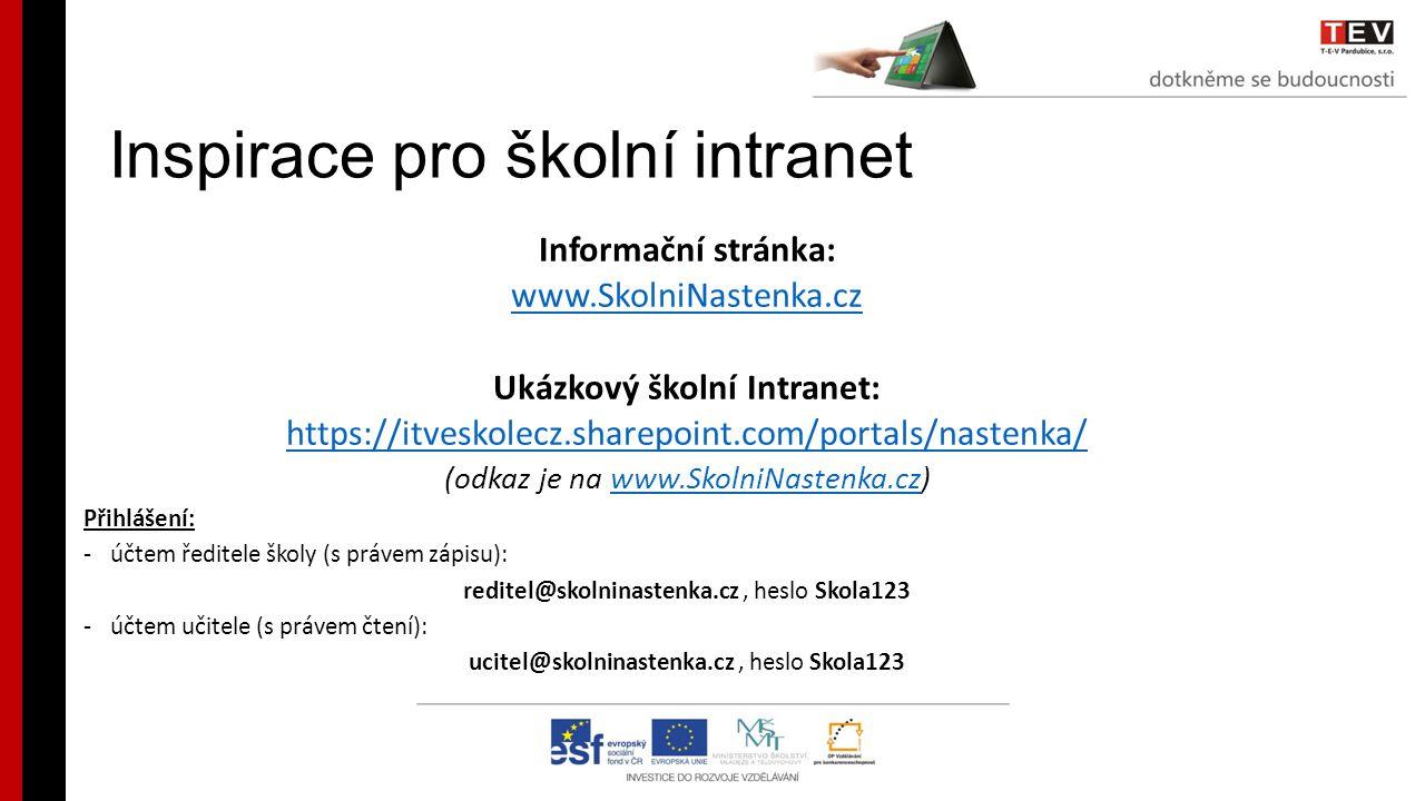 Inspirace pro školní intranet Informační stránka: www.SkolniNastenka.cz Ukázkový školní Intranet: https://itveskolecz.sharepoint.com/portals/nastenka/ (odkaz je na www.SkolniNastenka.cz)www.SkolniNastenka.cz Přihlášení: -účtem ředitele školy (s právem zápisu): reditel@skolninastenka.cz, heslo Skola123 -účtem učitele (s právem čtení): ucitel@skolninastenka.cz, heslo Skola123