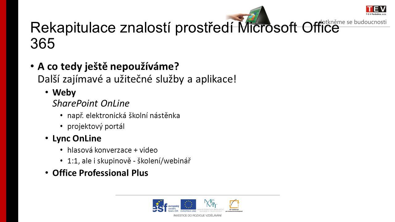 Rekapitulace znalostí prostředí Microsoft Office 365 A co tedy ještě nepoužíváme? Další zajímavé a užitečné služby a aplikace! Weby SharePoint OnLine