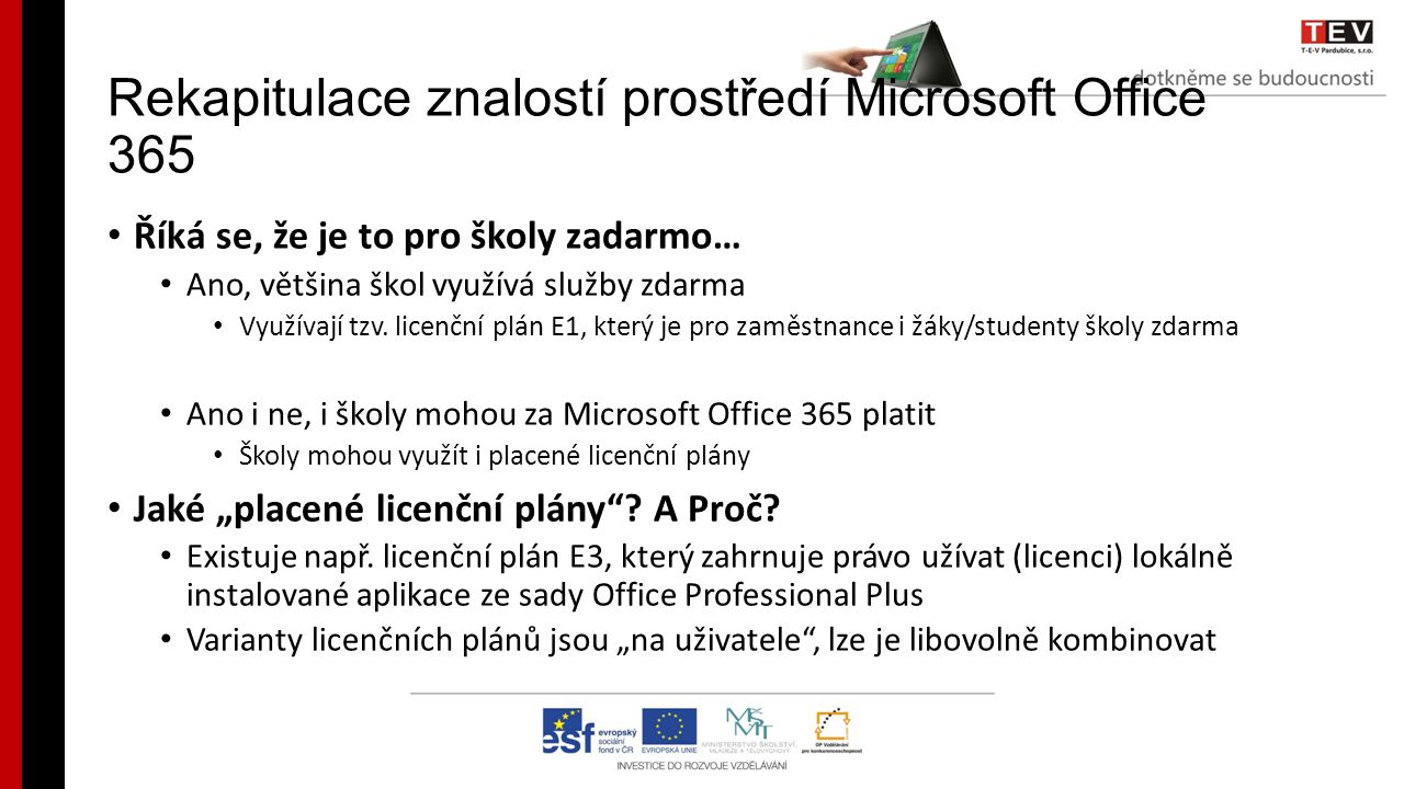 Rekapitulace znalostí prostředí Microsoft Office 365 Říká se, že je to pro školy zadarmo… Ano, většina škol využívá služby zdarma Využívají tzv. licen