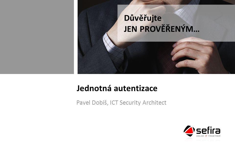 Jednotná autentizace Pavel Dobiš, ICT Security Architect Důvěřujte JEN PROVĚŘENÝM…
