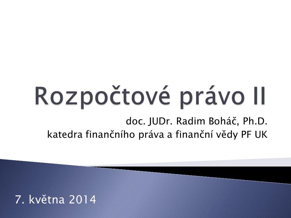 doc. JUDr. Radim Boháč, Ph.D. katedra finančního práva a finanční vědy PF UK 7. května 2014