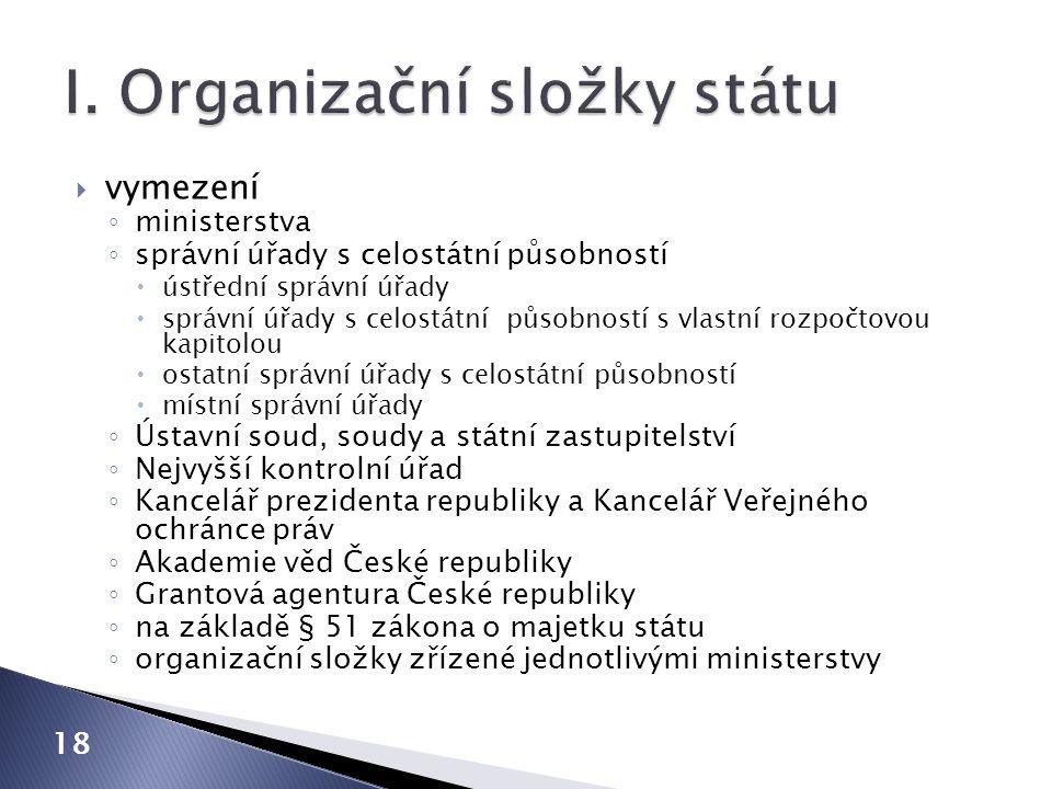  vymezení ◦ ministerstva ◦ správní úřady s celostátní působností  ústřední správní úřady  správní úřady s celostátní působností s vlastní rozpočtov