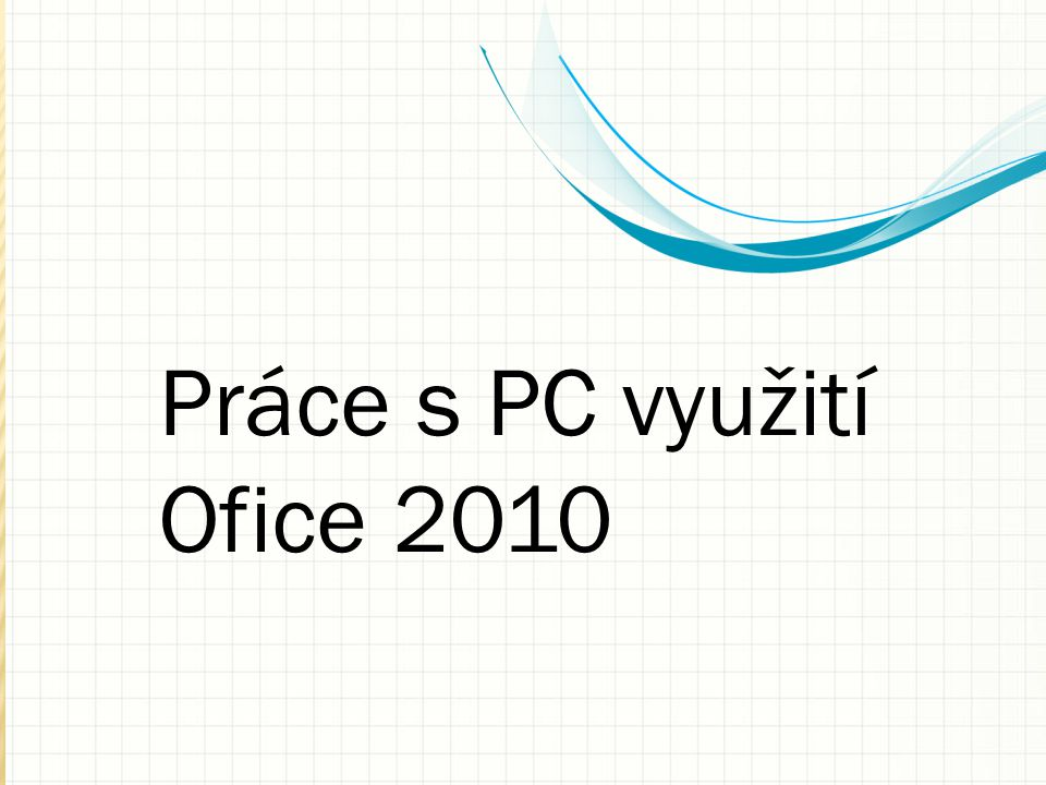 Práce s PC využití Ofice 2010