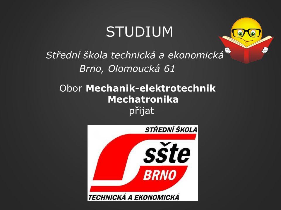 Střední škola technická a ekonomická Brno, Olomoucká 61 STUDIUM Obor Mechanik-elektrotechnik Mechatronika přijat