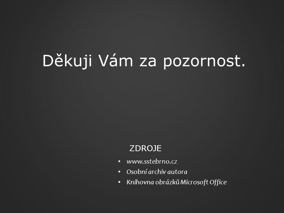 www.sstebrno.cz Osobní archiv autora Knihovna obrázků Microsoft Office ZDROJE Děkuji Vám za pozornost.