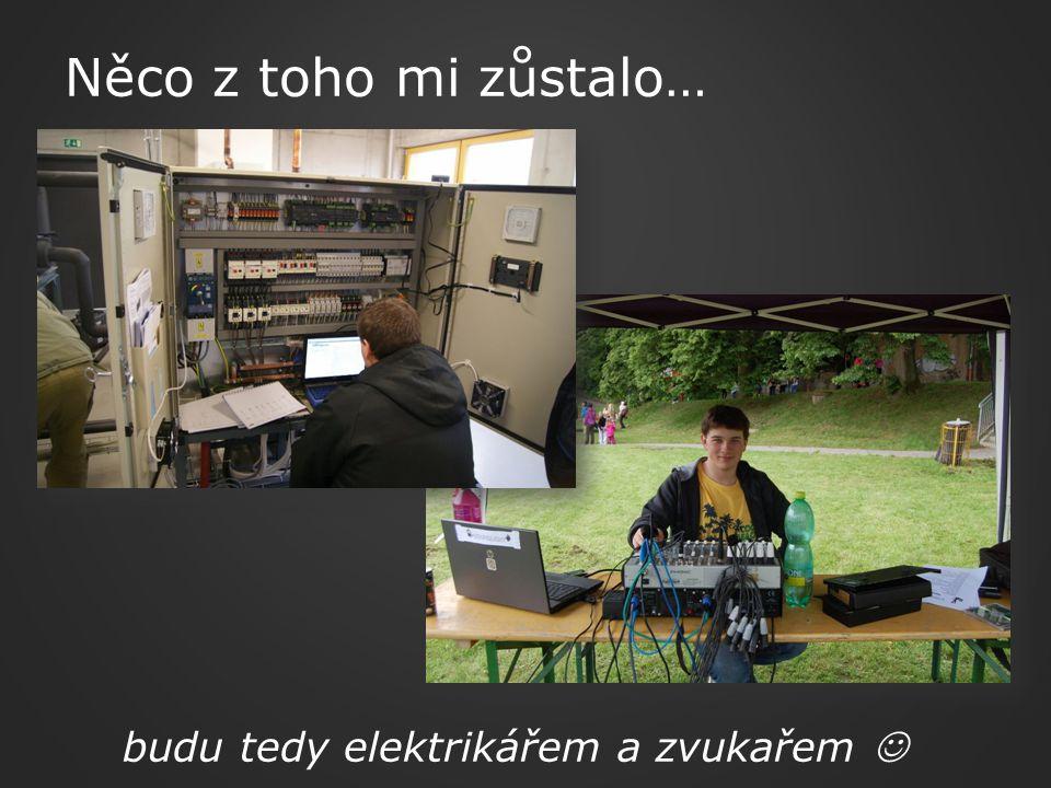 budu tedy elektrikářem a zvukařem Něco z toho mi zůstalo…