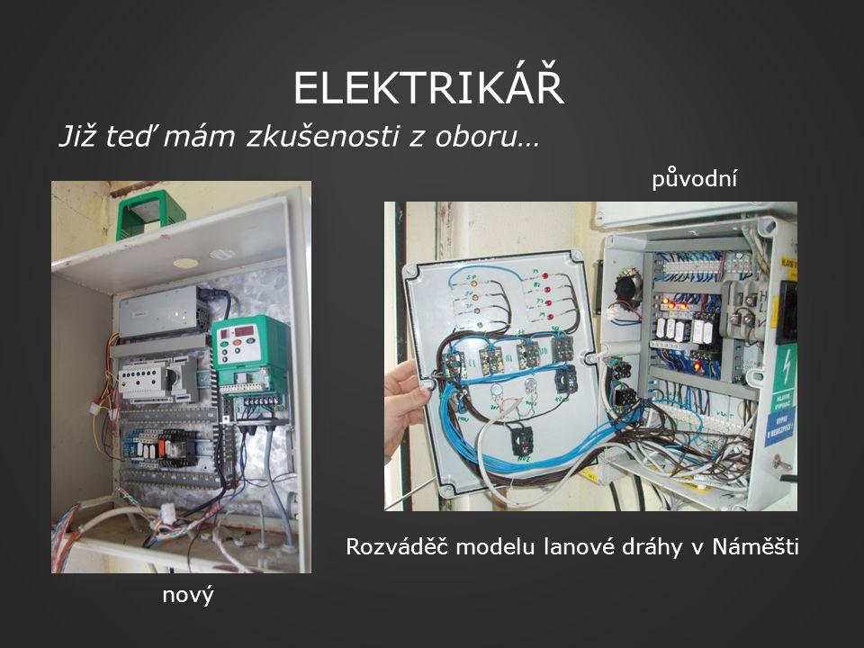 Již teď mám zkušenosti z oboru… ELEKTRIKÁŘ Rozváděč modelu lanové dráhy v Náměšti původní nový