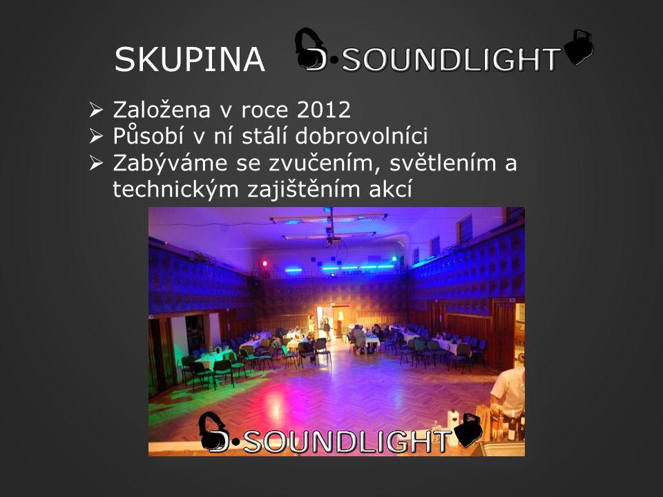 SKUPINA  Založena v roce 2012  Působí v ní stálí dobrovolníci  Zabýváme se zvučením, světlením a technickým zajištěním akcí