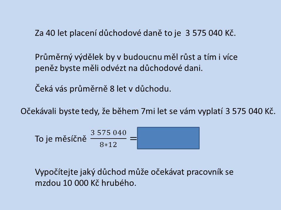 Za 40 let placení důchodové daně to je 3 575 040 Kč.