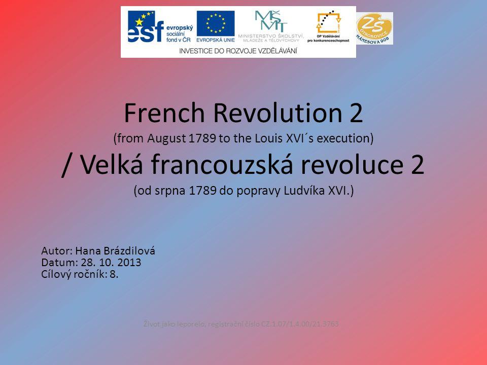 French Revolution 2 (from August 1789 to the Louis XVI´s execution) / Velká francouzská revoluce 2 (od srpna 1789 do popravy Ludvíka XVI.) Život jako leporelo, registrační číslo CZ.1.07/1.4.00/21.3763 Autor: Hana Brázdilová Datum: 28.