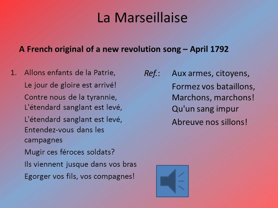 La Marseillaise A French original of a new revolution song – April 1792 1.Allons enfants de la Patrie, Le jour de gloire est arrivé.