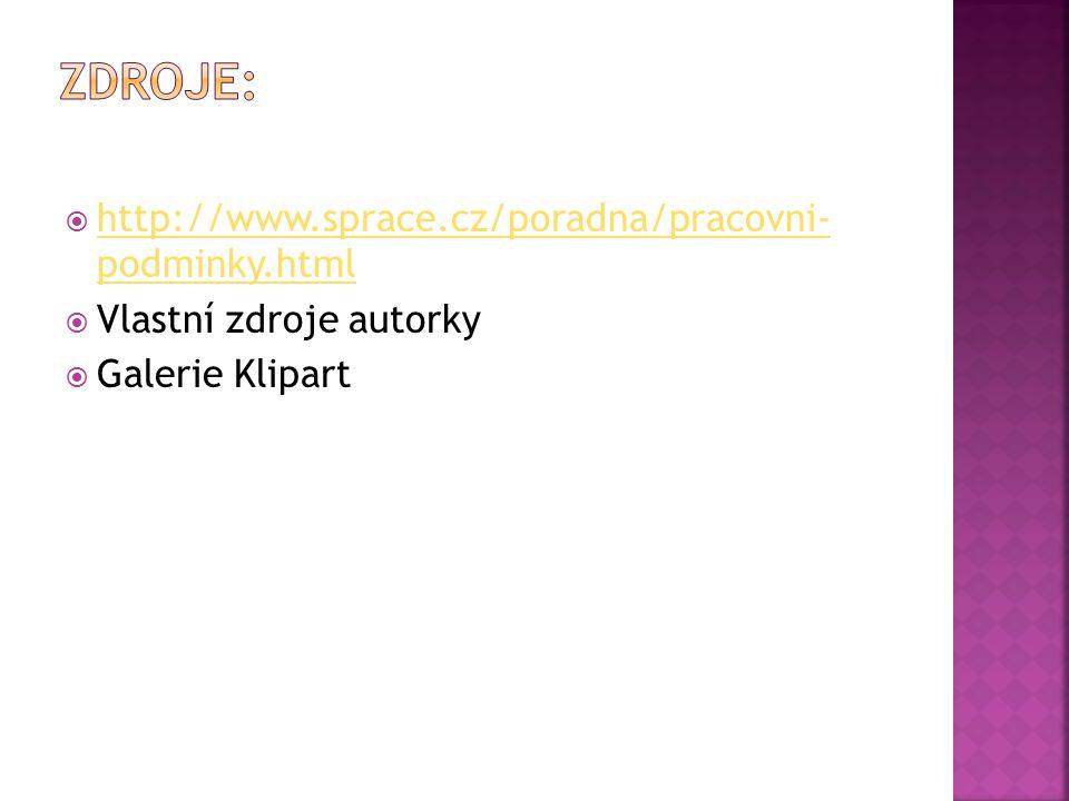  http://www.sprace.cz/poradna/pracovni- podminky.html http://www.sprace.cz/poradna/pracovni- podminky.html  Vlastní zdroje autorky  Galerie Klipart