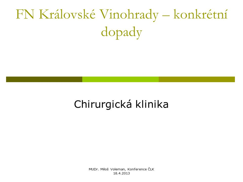 MUDr. Miloš Voleman, Konference ČLK 18.4.2013 FN Královské Vinohrady – konkrétní dopady Chirurgická klinika