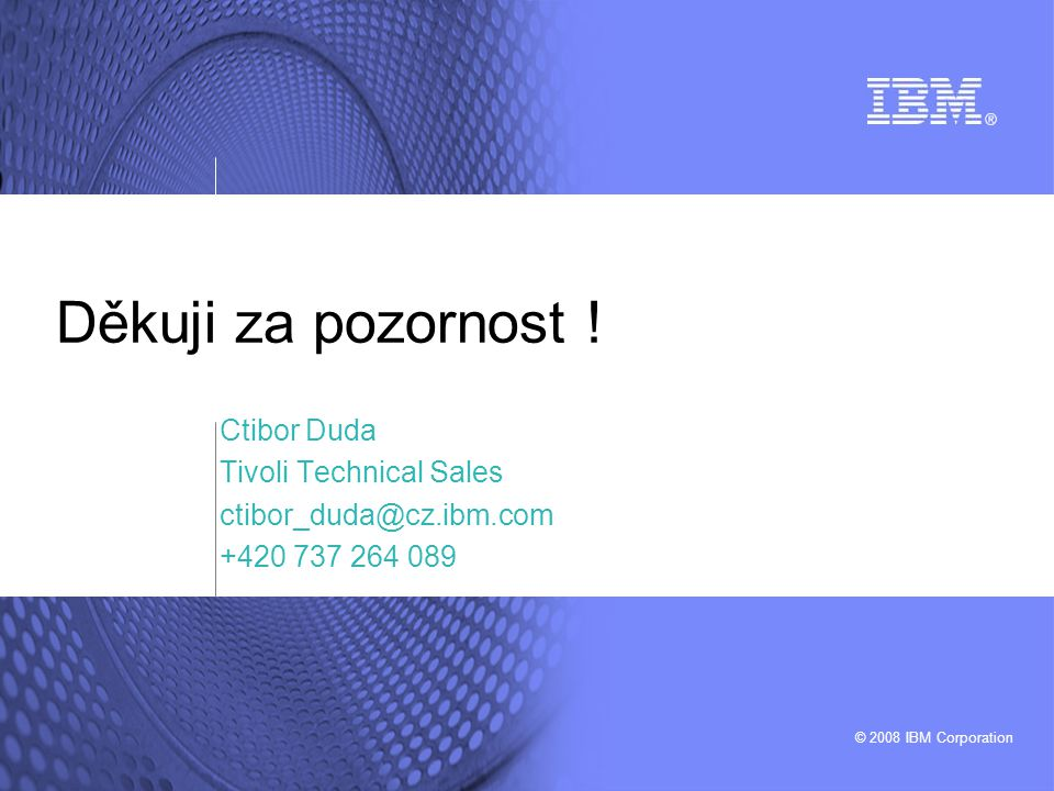 © 2008 IBM Corporation Děkuji za pozornost .