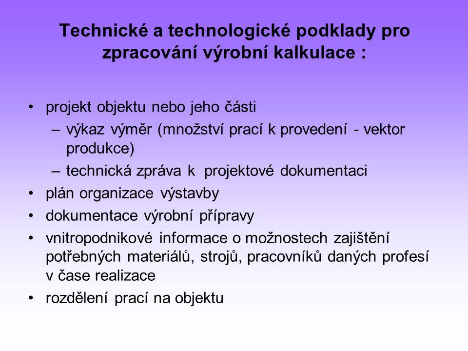 Technické a technologické podklady pro zpracování výrobní kalkulace : projekt objektu nebo jeho části –výkaz výměr (množství prací k provedení - vekto