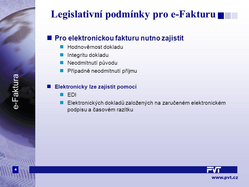 4 www.pvt.cz e-Faktura Legislativní podmínky pro e-Fakturu Pro elektronickou fakturu nutno zajistit Hodnověrnost dokladu Integritu dokladu Neodmítnutí