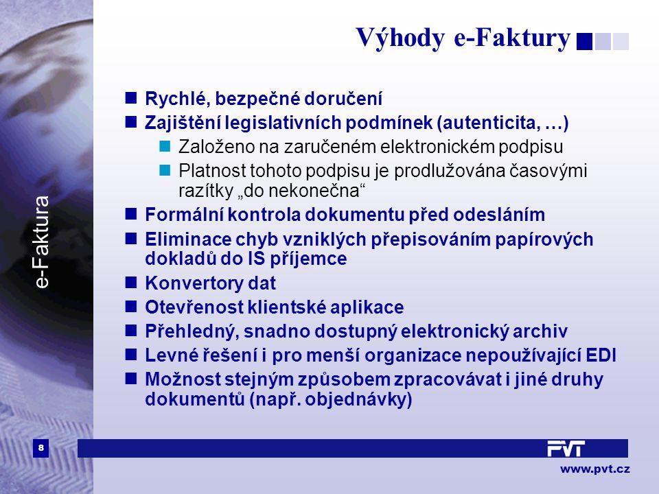 8 www.pvt.cz e-Faktura Výhody e-Faktury Rychlé, bezpečné doručení Zajištění legislativních podmínek (autenticita, …) Založeno na zaručeném elektronick