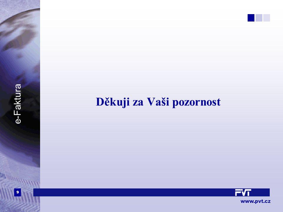 9 www.pvt.cz e-Faktura Děkuji za Vaši pozornost