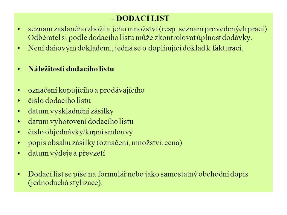 - DODACÍ LIST – seznam zaslaného zboží a jeho množství (resp. seznam provedených prací). Odběratel si podle dodacího listu může zkontrolovat úplnost d