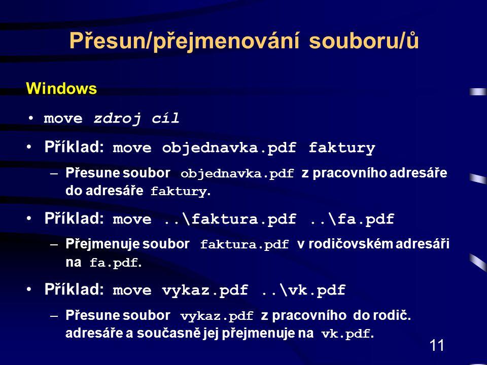11 Windows move zdroj cíl Příklad: move objednavka.pdf faktury –Přesune soubor objednavka.pdf z pracovního adresáře do adresáře faktury. Příklad: move