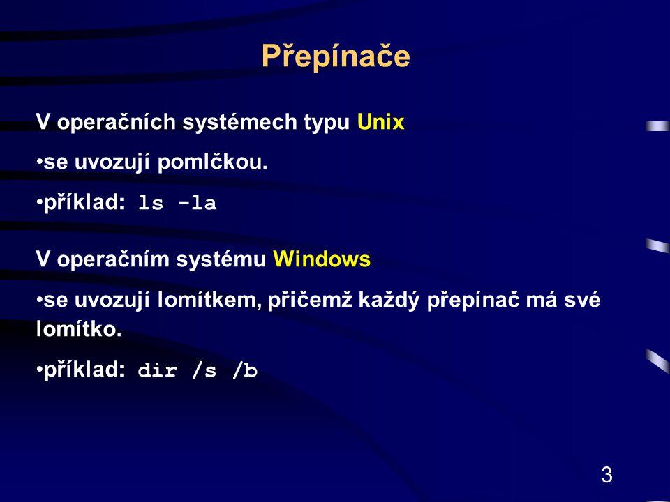 3 V operačních systémech typu Unix se uvozují pomlčkou. příklad: ls -la V operačním systému Windows se uvozují lomítkem, přičemž každý přepínač má své