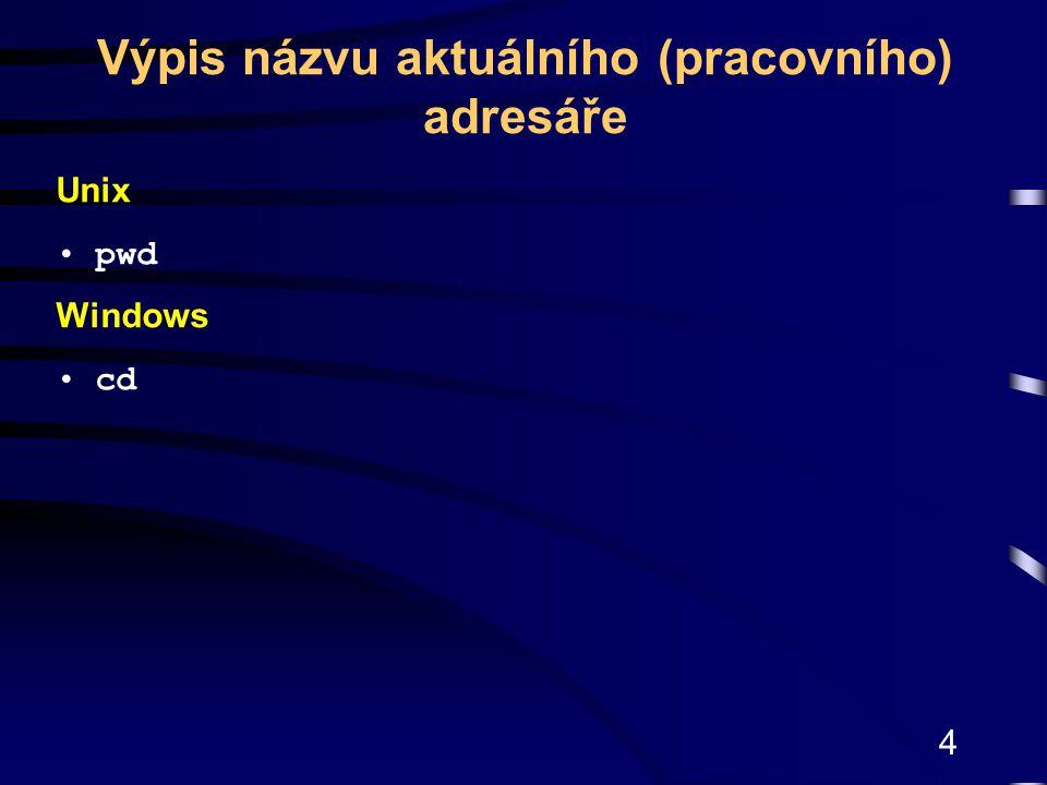 4 Unix pwd Windows cd Výpis názvu aktuálního (pracovního) adresáře