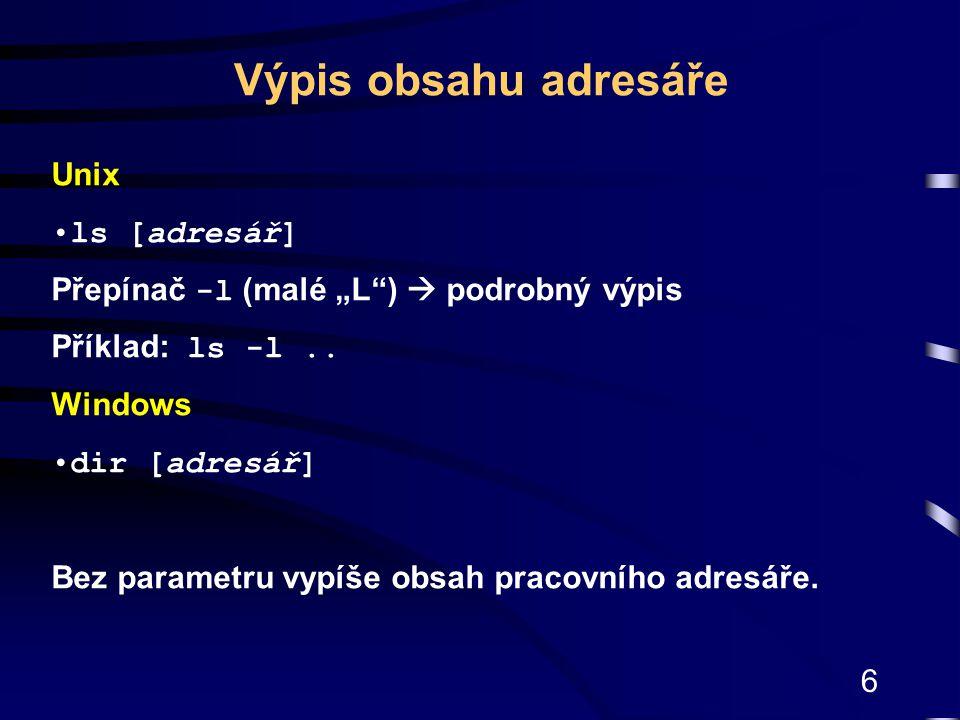 """6 Unix ls [adresář] Přepínač -l (malé """"L"""")  podrobný výpis Příklad: ls -l.. Windows dir [adresář] Bez parametru vypíše obsah pracovního adresáře. Výp"""