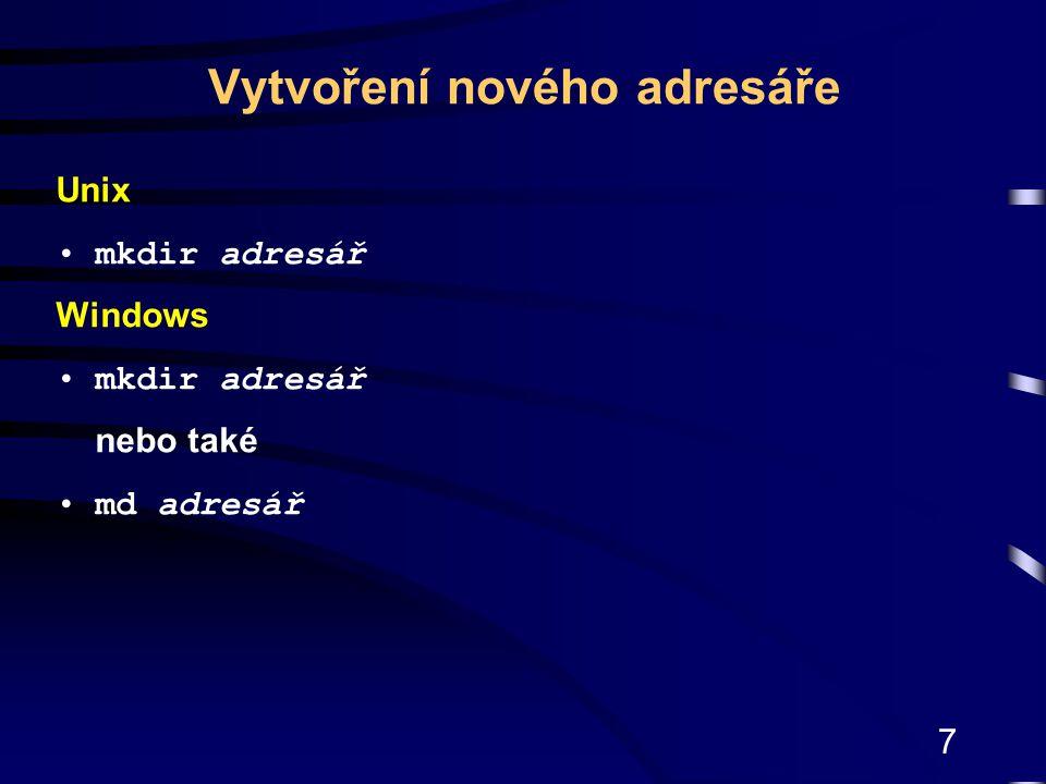 7 Unix mkdir adresář Windows mkdir adresář nebo také md adresář Vytvoření nového adresáře