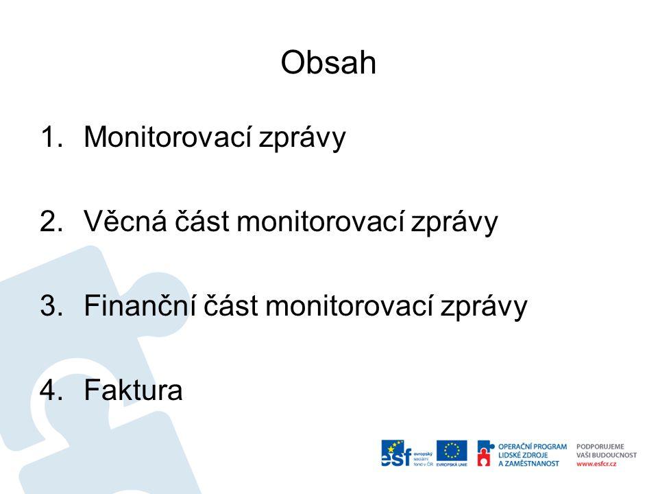Obsah 1.Monitorovací zprávy 2.Věcná část monitorovací zprávy 3.Finanční část monitorovací zprávy 4.Faktura