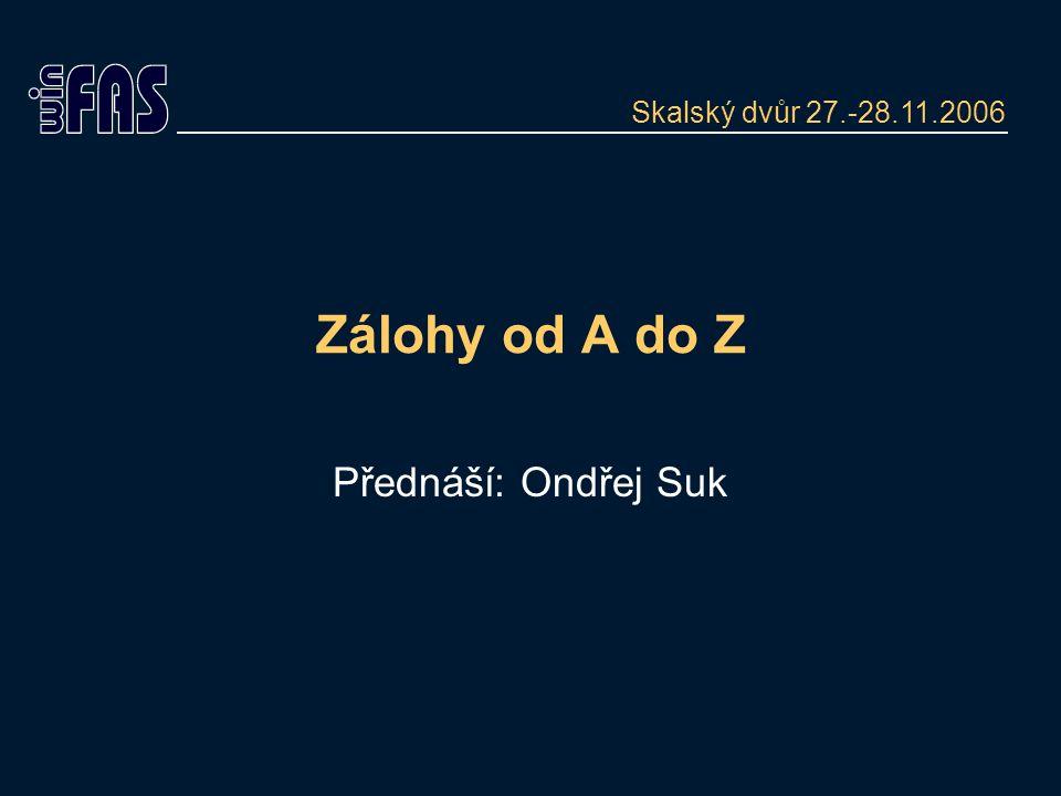 Zálohy od A do Z Přednáší: Ondřej Suk Skalský dvůr 27.-28.11.2006
