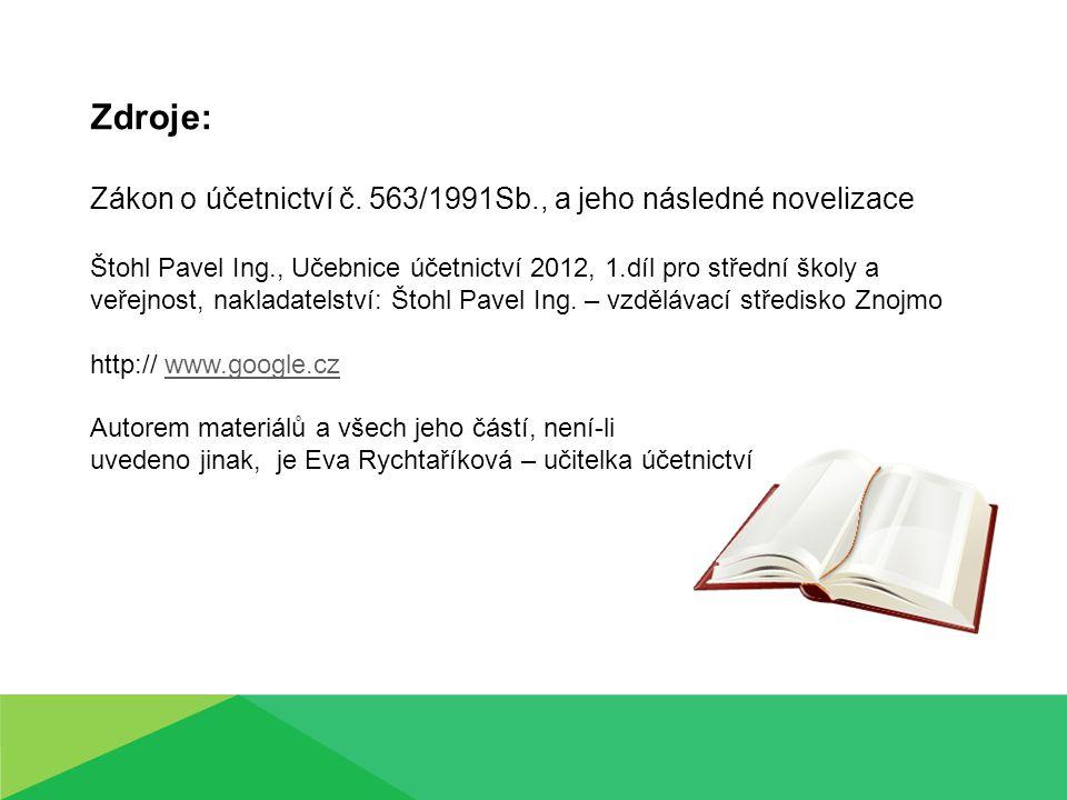 Zdroje: Zákon o účetnictví č. 563/1991Sb., a jeho následné novelizace Štohl Pavel Ing., Učebnice účetnictví 2012, 1.díl pro střední školy a veřejnost,