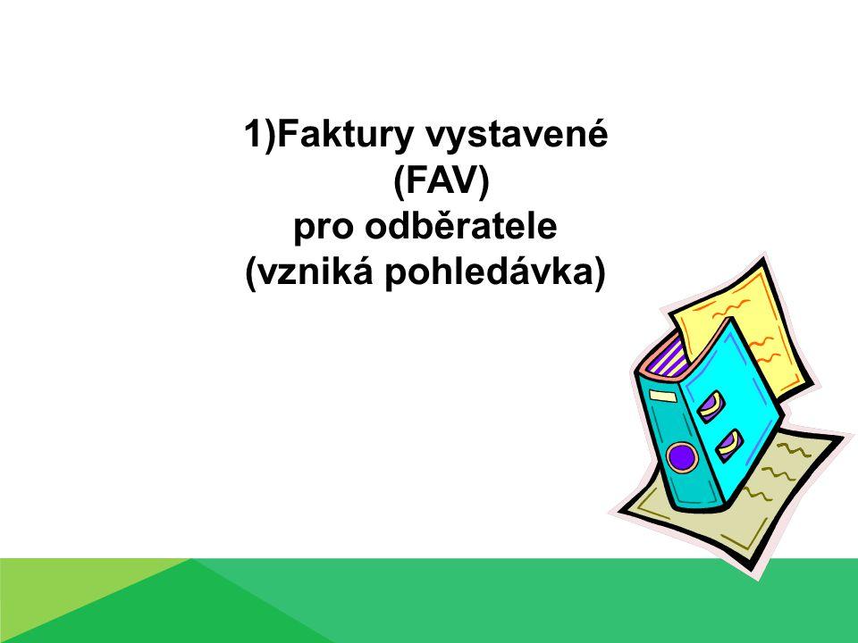 1)Faktury vystavené (FAV) pro odběratele (vzniká pohledávka)
