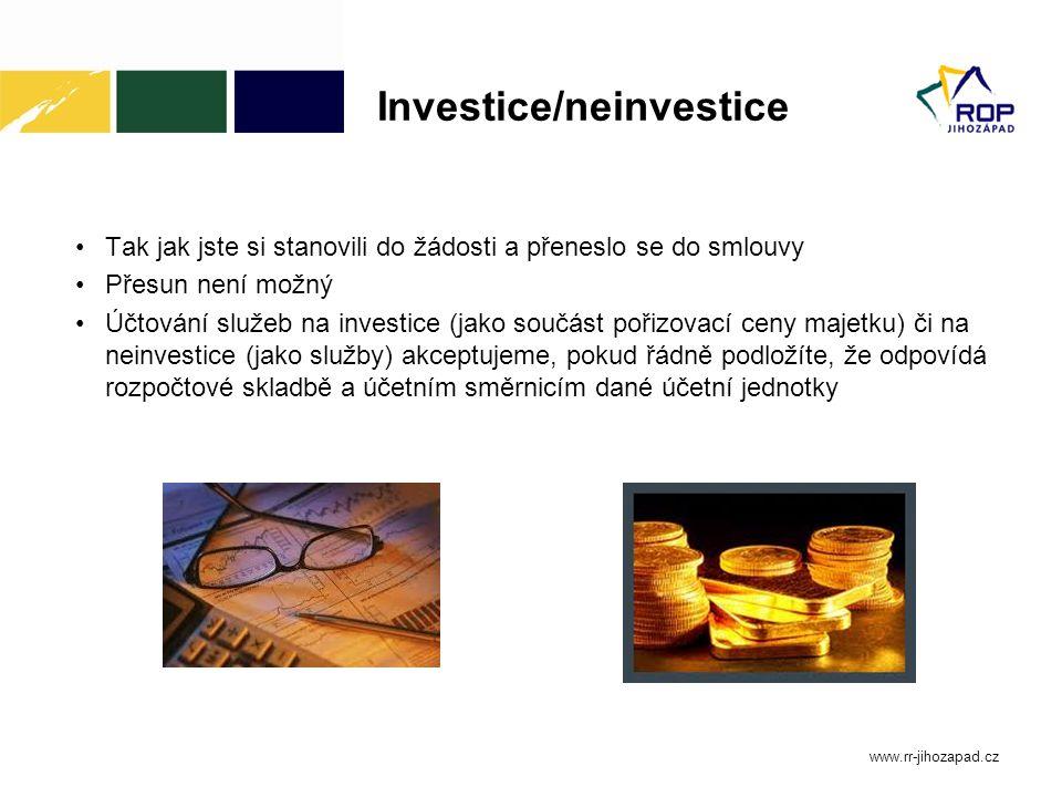 Investice/neinvestice Tak jak jste si stanovili do žádosti a přeneslo se do smlouvy Přesun není možný Účtování služeb na investice (jako součást pořizovací ceny majetku) či na neinvestice (jako služby) akceptujeme, pokud řádně podložíte, že odpovídá rozpočtové skladbě a účetním směrnicím dané účetní jednotky www.rr-jihozapad.cz