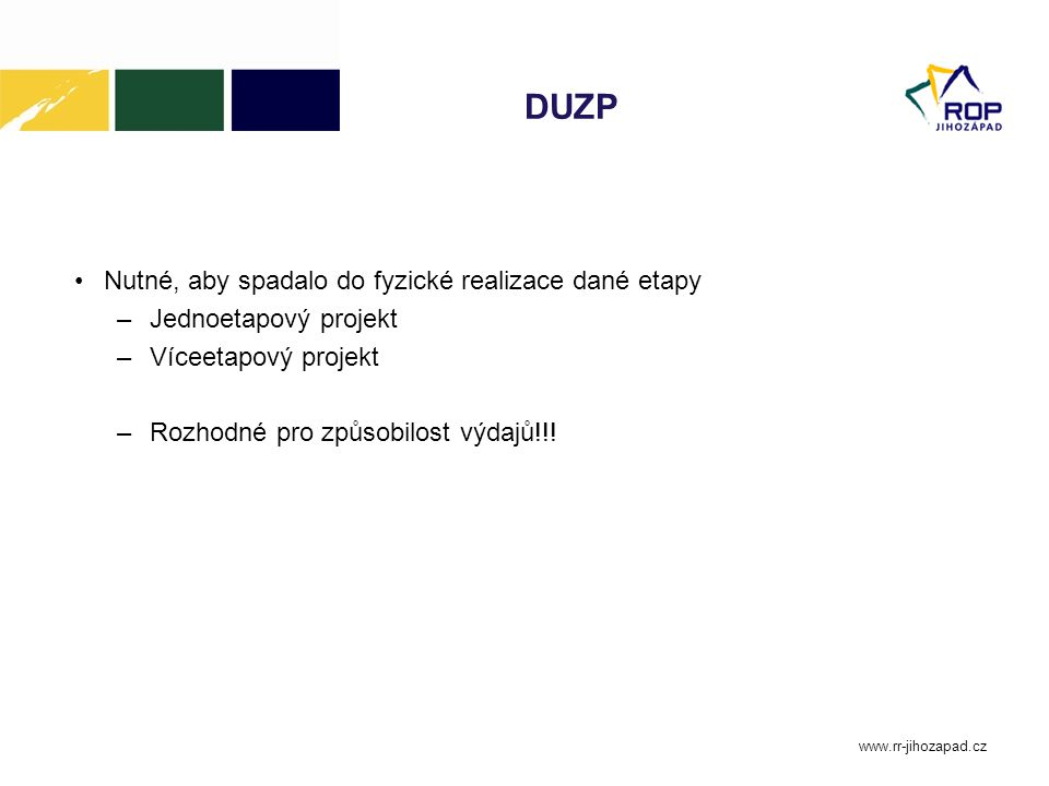 DUZP Nutné, aby spadalo do fyzické realizace dané etapy –Jednoetapový projekt –Víceetapový projekt –Rozhodné pro způsobilost výdajů!!.