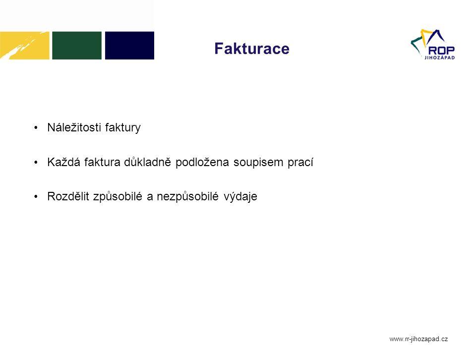 Fakturace Náležitosti faktury Každá faktura důkladně podložena soupisem prací Rozdělit způsobilé a nezpůsobilé výdaje www.rr-jihozapad.cz