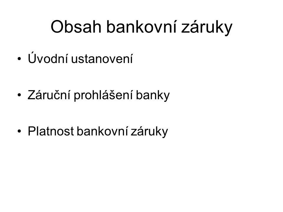 Obsah bankovní záruky Úvodní ustanovení Záruční prohlášení banky Platnost bankovní záruky