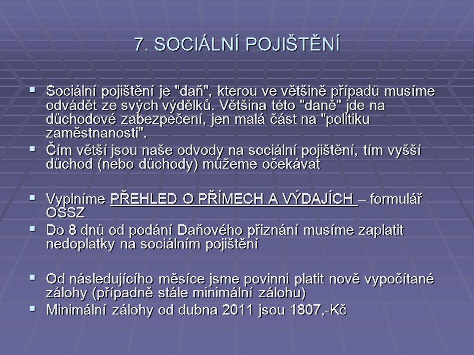 7. SOCIÁLNÍ POJIŠTĚNÍ  Sociální pojištění je