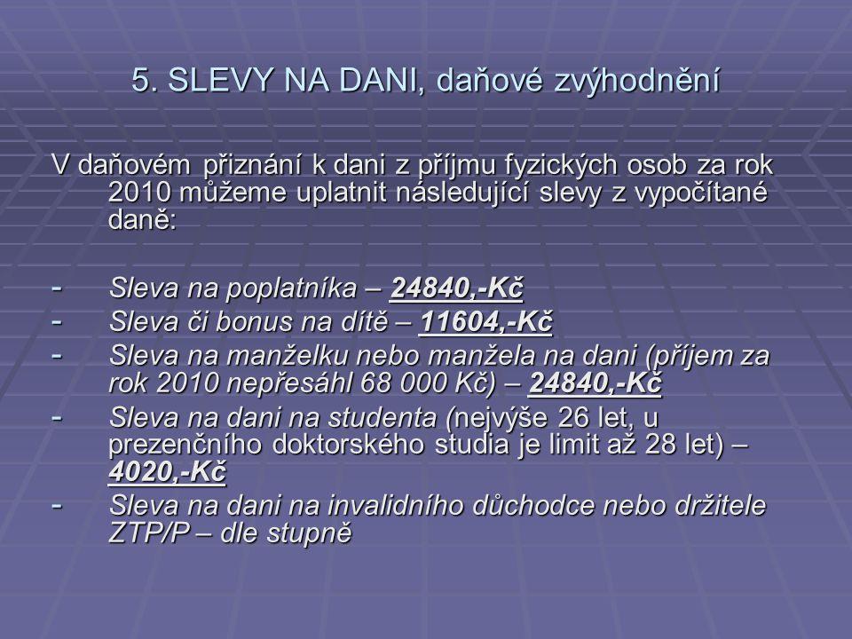 5. SLEVY NA DANI, daňové zvýhodnění V daňovém přiznání k dani z příjmu fyzických osob za rok 2010 můžeme uplatnit následující slevy z vypočítané daně: