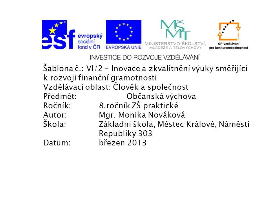 Šablona č.: VI/2 – Inovace a zkvalitnění výuky směřijící k rozvoji finanční gramotnosti Vzdělávací oblast: Člověk a společnost Předmět:Občanská výchov