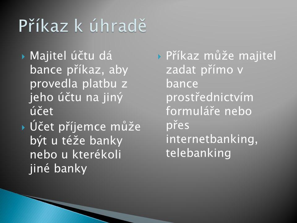  Majitel účtu dá bance příkaz, aby provedla platbu z jeho účtu na jiný účet  Účet příjemce může být u téže banky nebo u kterékoli jiné banky  Příka
