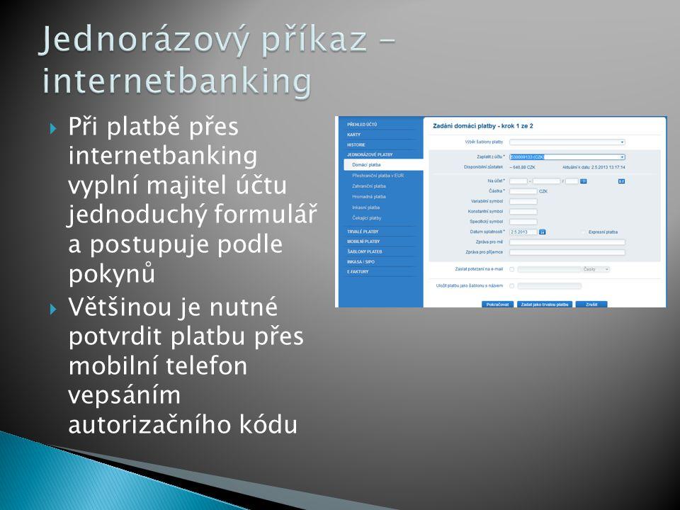  Při platbě přes internetbanking vyplní majitel účtu jednoduchý formulář a postupuje podle pokynů  Většinou je nutné potvrdit platbu přes mobilní te